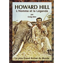 HOWARD HILL L'HOMME ET LA LEGENDE - LE PLUS GRAND ARCHER DU MONDE
