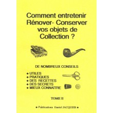 COMMENT ENTRETENIR RENOVER CONSERVER VOS OBJETS DE COLLECTION