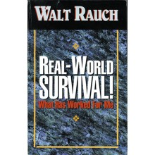 REAL-WORLD SURVIVAL ! WHAT HAS WORKED FOR ME